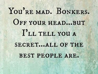 All of the best people areBONKERS.