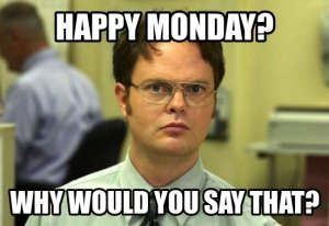 Happy-Monday-----Why-Would-Somebody-Say-That--